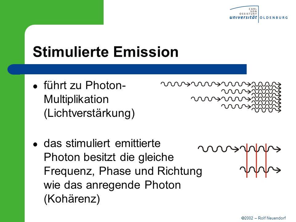 2002 – Rolf Neuendorf Stimulierte Emission führt zu Photon- Multiplikation (Lichtverstärkung) das stimuliert emittierte Photon besitzt die gleiche Fre