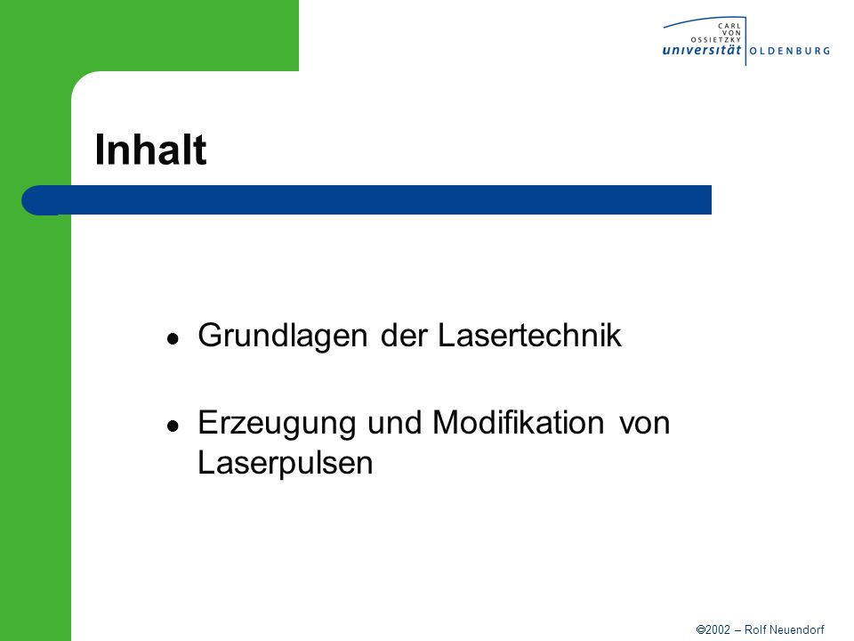 2002 – Rolf Neuendorf Inhalt Grundlagen der Lasertechnik Erzeugung und Modifikation von Laserpulsen