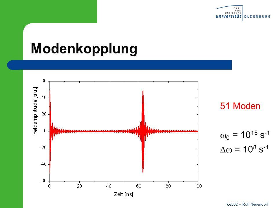 2002 – Rolf Neuendorf Modenkopplung 51 Moden 0 = 10 15 s -1 = 10 8 s -1