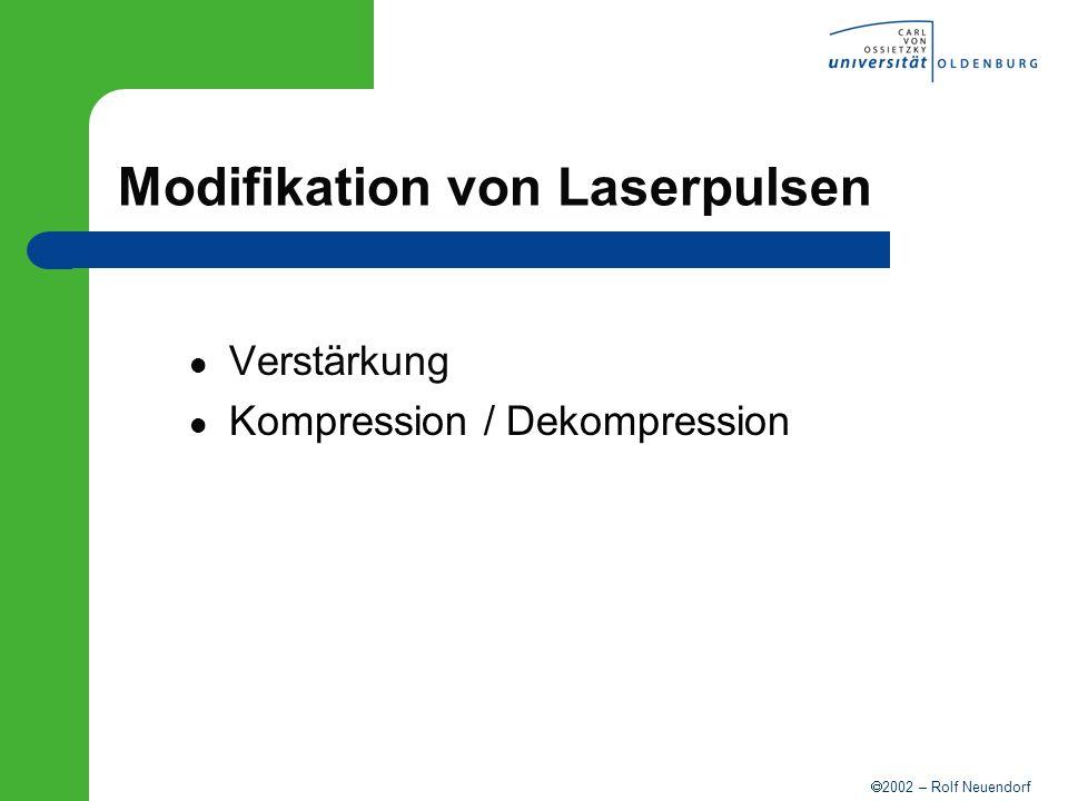 2002 – Rolf Neuendorf Modifikation von Laserpulsen Verstärkung Kompression / Dekompression