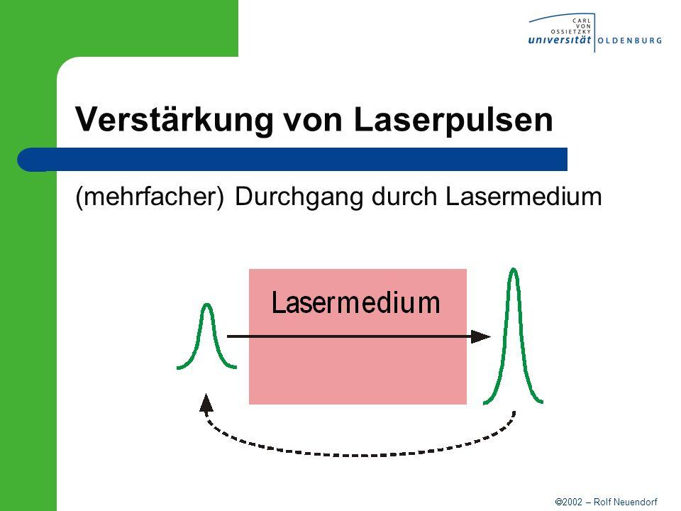 2002 – Rolf Neuendorf Verstärkung von Laserpulsen (mehrfacher) Durchgang durch Lasermedium