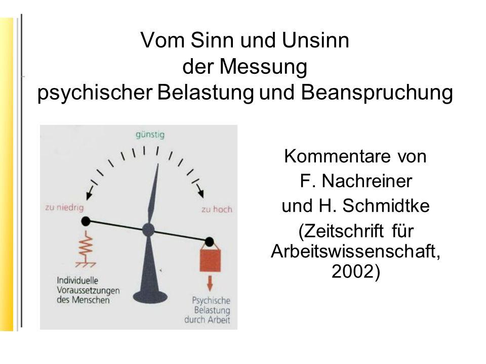 Vom Sinn und Unsinn der Messung psychischer Belastung und Beanspruchung Kommentare von F. Nachreiner und H. Schmidtke (Zeitschrift für Arbeitswissensc