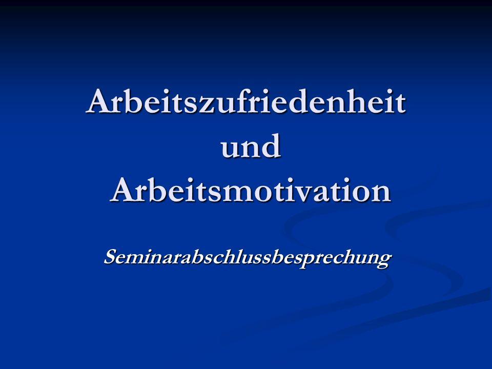 Arbeitszufriedenheit und Arbeitsmotivation Seminarabschlussbesprechung