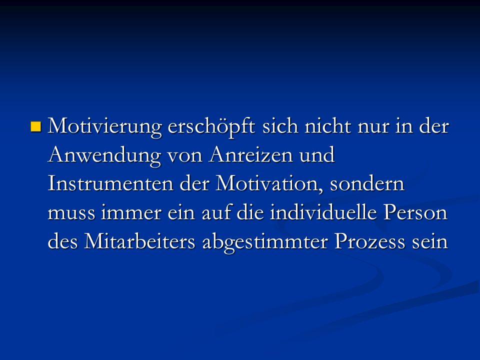 Motivierung erschöpft sich nicht nur in der Anwendung von Anreizen und Instrumenten der Motivation, sondern muss immer ein auf die individuelle Person