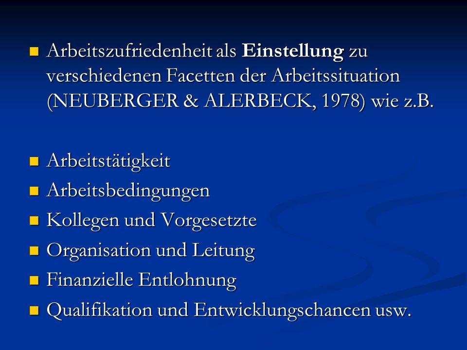 Arbeitszufriedenheit als Einstellung zu verschiedenen Facetten der Arbeitssituation (NEUBERGER & ALERBECK, 1978) wie z.B. Arbeitszufriedenheit als Ein