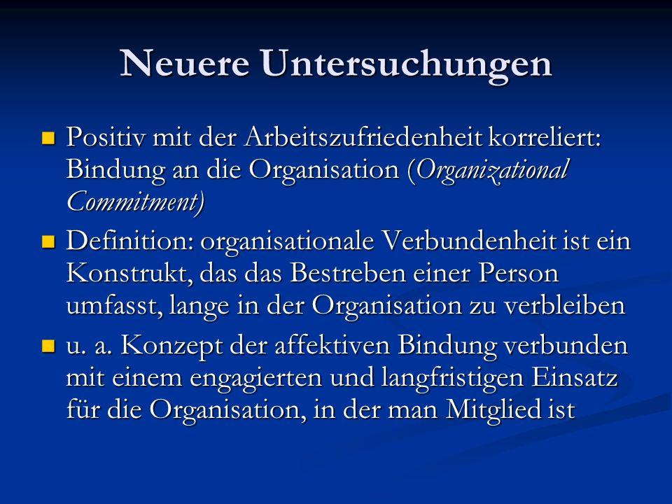 Neuere Untersuchungen Positiv mit der Arbeitszufriedenheit korreliert: Bindung an die Organisation (Organizational Commitment) Positiv mit der Arbeits