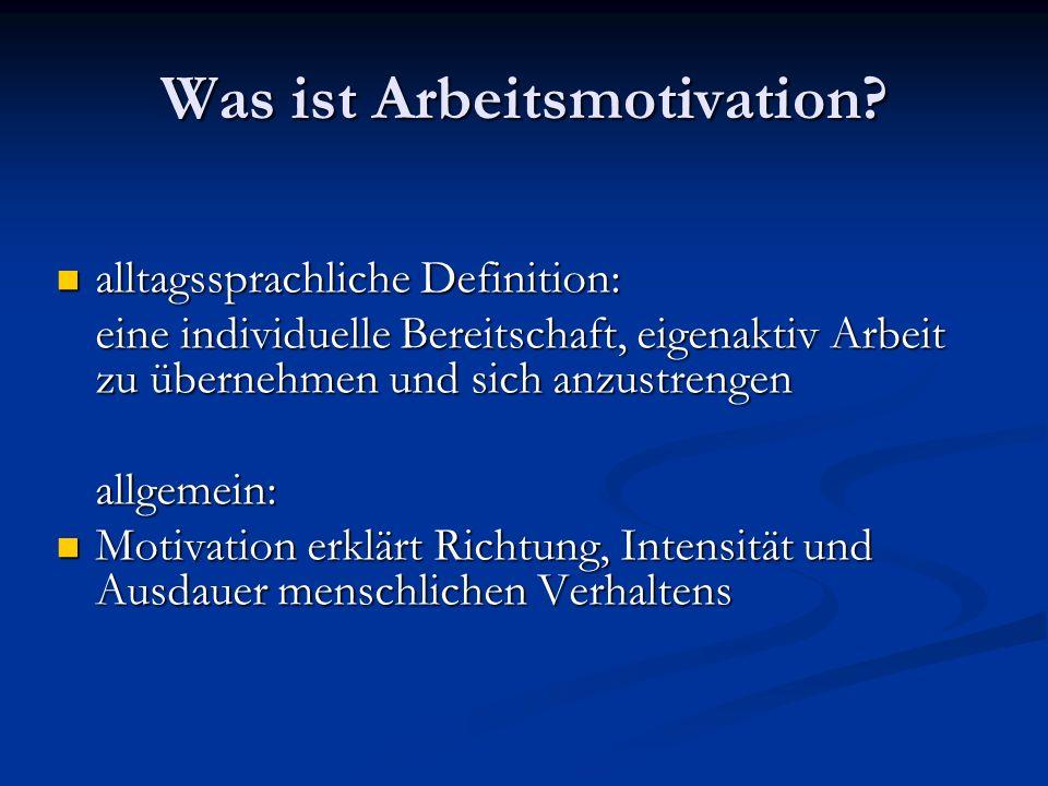 Was ist Arbeitsmotivation? alltagssprachliche Definition: alltagssprachliche Definition: eine individuelle Bereitschaft, eigenaktiv Arbeit zu übernehm