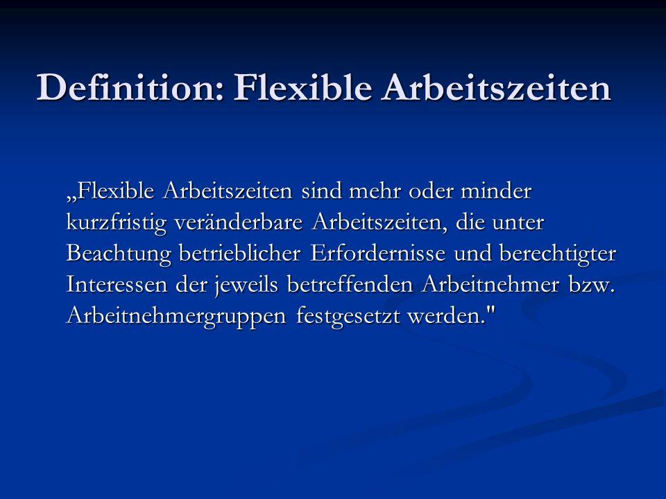 Definition: Flexible Arbeitszeiten,,Flexible Arbeitszeiten sind mehr oder minder kurzfristig veränderbare Arbeitszeiten, die unter Beachtung betriebli