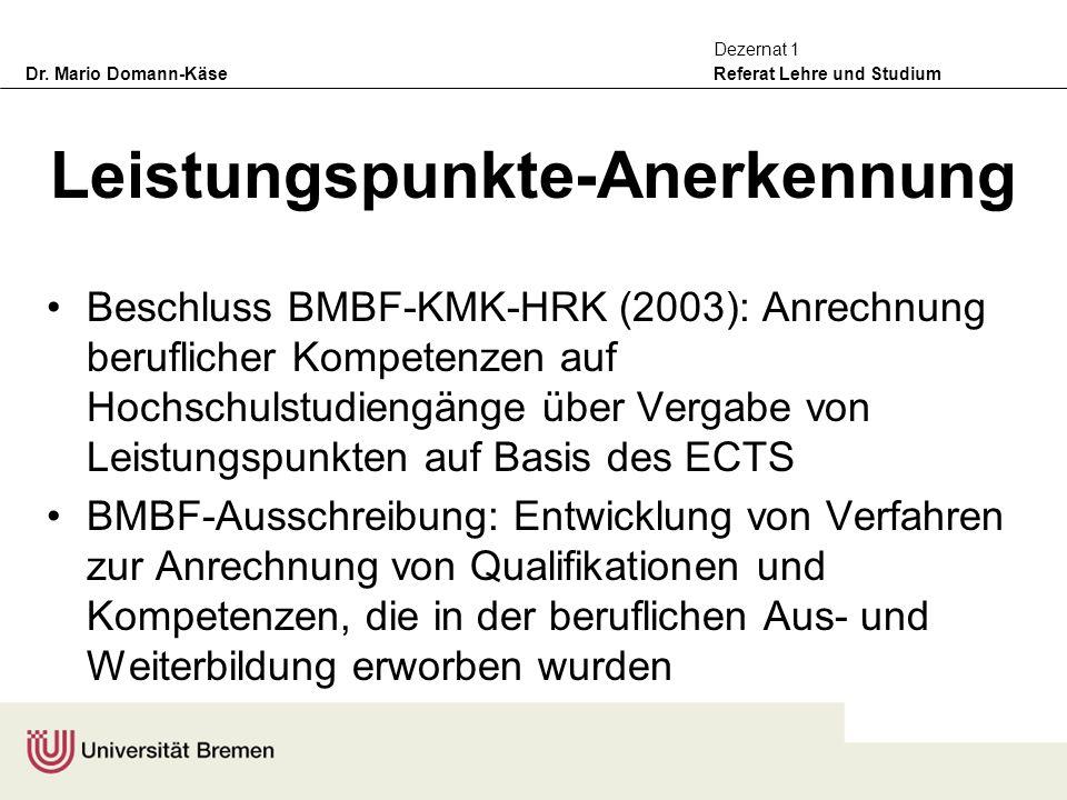 Dr. Mario Domann-Käse Referat Lehre und Studium Dezernat 1 Leistungspunkte-Anerkennung Beschluss BMBF-KMK-HRK (2003): Anrechnung beruflicher Kompetenz