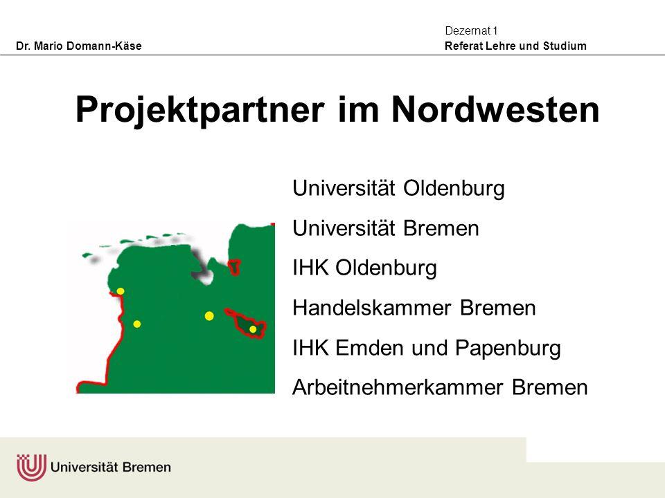 Dr. Mario Domann-Käse Referat Lehre und Studium Dezernat 1 Projektpartner im Nordwesten Universität Oldenburg Universität Bremen IHK Oldenburg Handels