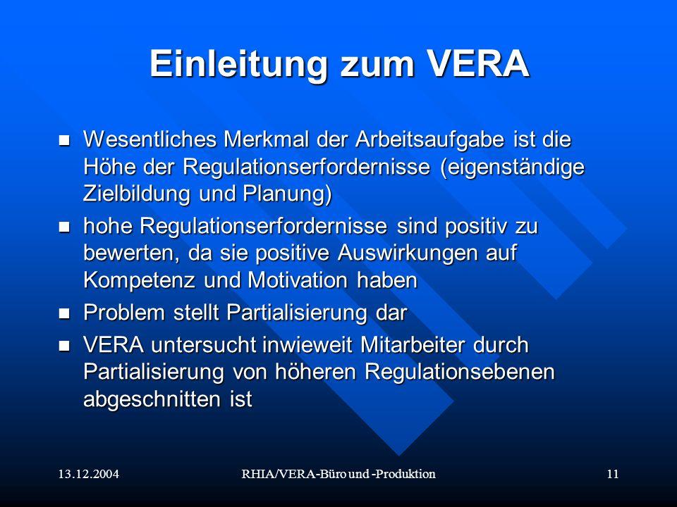 13.12.2004RHIA/VERA-Büro und -Produktion11 Einleitung zum VERA Wesentliches Merkmal der Arbeitsaufgabe ist die Höhe der Regulationserfordernisse (eige