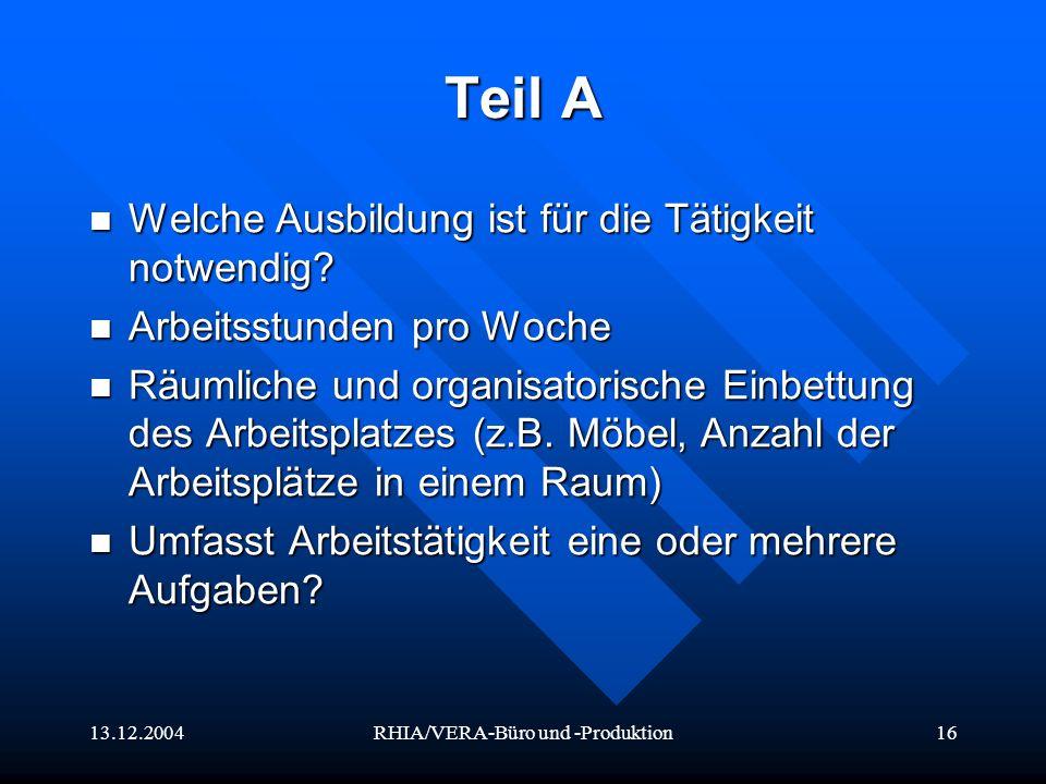 13.12.2004RHIA/VERA-Büro und -Produktion16 Teil A Welche Ausbildung ist für die Tätigkeit notwendig? Welche Ausbildung ist für die Tätigkeit notwendig