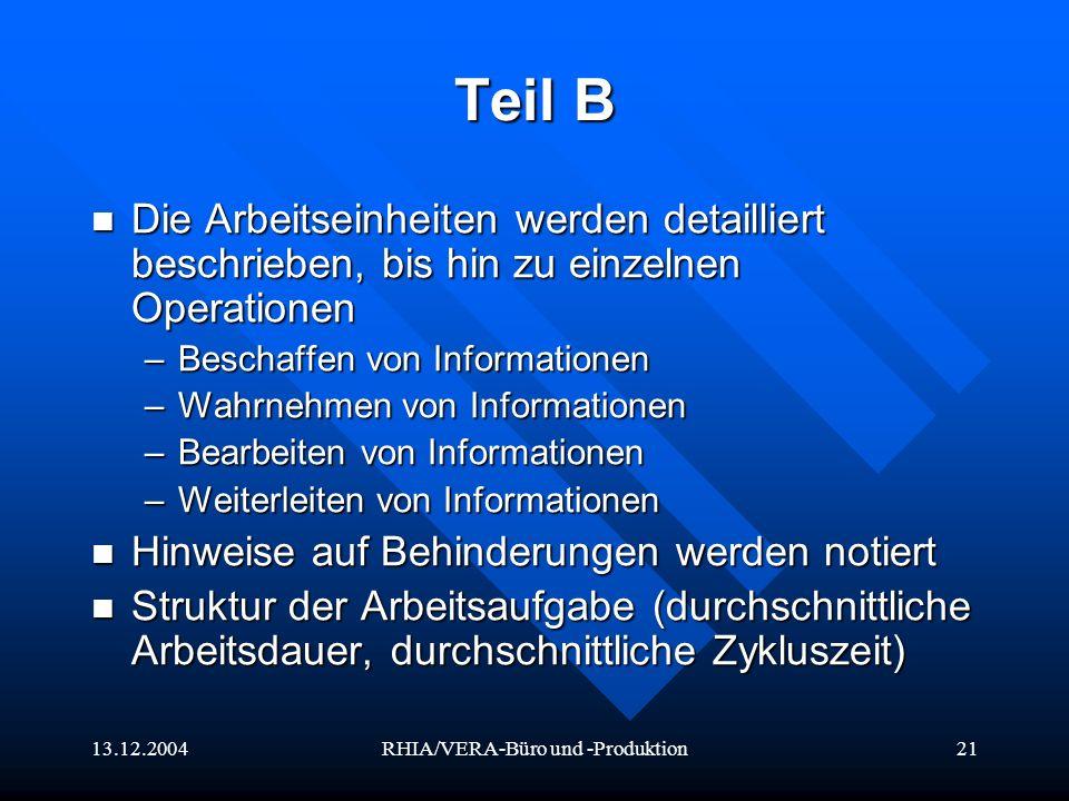 13.12.2004RHIA/VERA-Büro und -Produktion21 Teil B Die Arbeitseinheiten werden detailliert beschrieben, bis hin zu einzelnen Operationen Die Arbeitsein