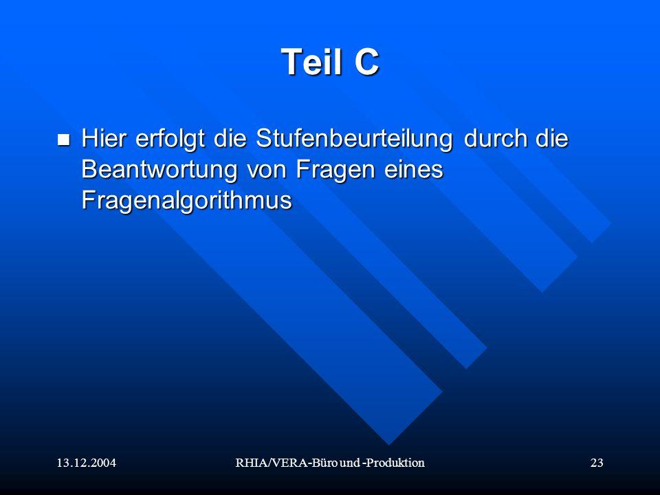 13.12.2004RHIA/VERA-Büro und -Produktion23 Teil C Hier erfolgt die Stufenbeurteilung durch die Beantwortung von Fragen eines Fragenalgorithmus Hier er