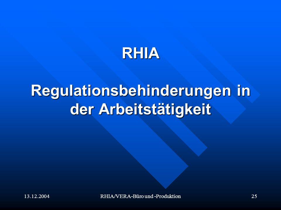 13.12.2004RHIA/VERA-Büro und -Produktion25 RHIA Regulationsbehinderungen in der Arbeitstätigkeit