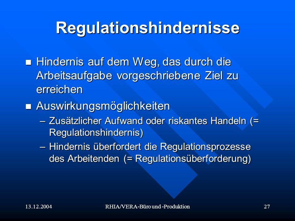 13.12.2004RHIA/VERA-Büro und -Produktion27 Regulationshindernisse Hindernis auf dem Weg, das durch die Arbeitsaufgabe vorgeschriebene Ziel zu erreiche