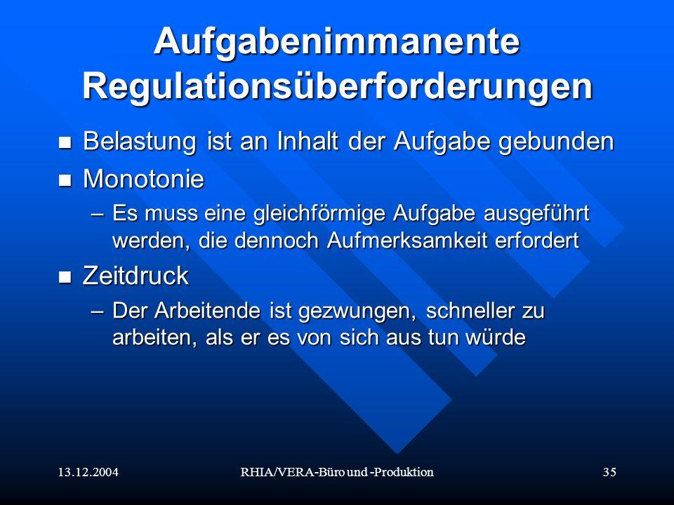 13.12.2004RHIA/VERA-Büro und -Produktion35 Aufgabenimmanente Regulationsüberforderungen Belastung ist an Inhalt der Aufgabe gebunden Belastung ist an