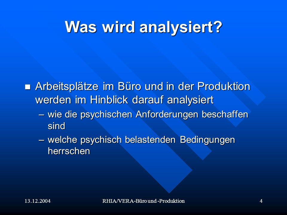 13.12.2004RHIA/VERA-Büro und -Produktion4 Was wird analysiert? Arbeitsplätze im Büro und in der Produktion werden im Hinblick darauf analysiert Arbeit