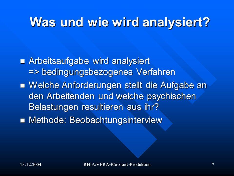13.12.2004RHIA/VERA-Büro und -Produktion7 Was und wie wird analysiert? Arbeitsaufgabe wird analysiert => bedingungsbezogenes Verfahren Arbeitsaufgabe