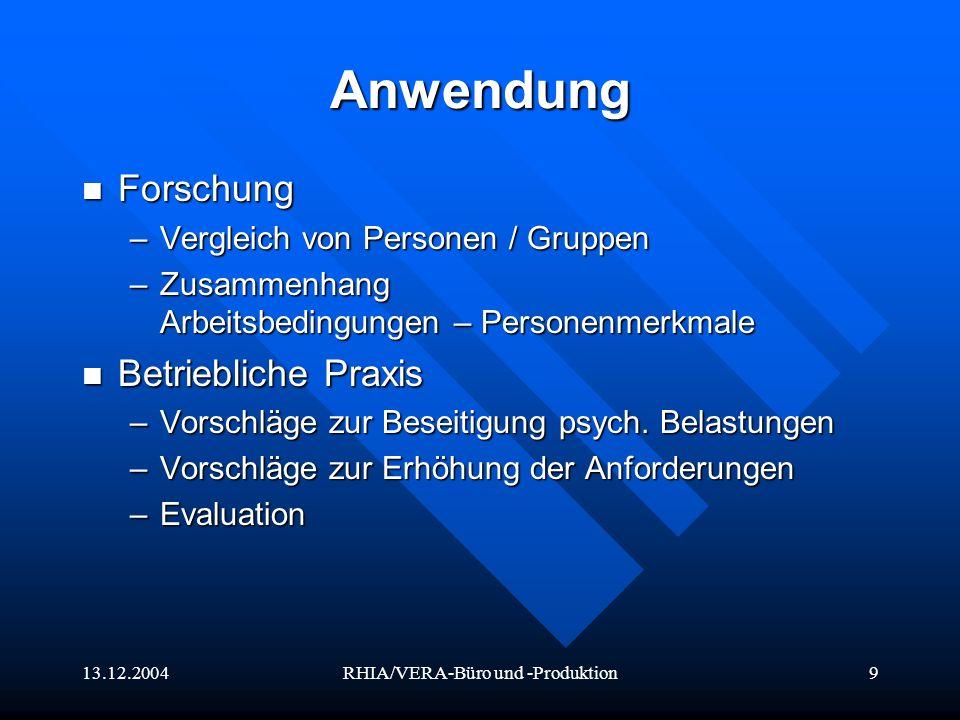 13.12.2004RHIA/VERA-Büro und -Produktion9 Anwendung Forschung Forschung –Vergleich von Personen / Gruppen –Zusammenhang Arbeitsbedingungen – Personenm