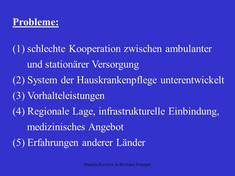 Pamela Rackow & Barbara Stumper Probleme: (1) schlechte Kooperation zwischen ambulanter und stationärer Versorgung (2) System der Hauskrankenpflege un