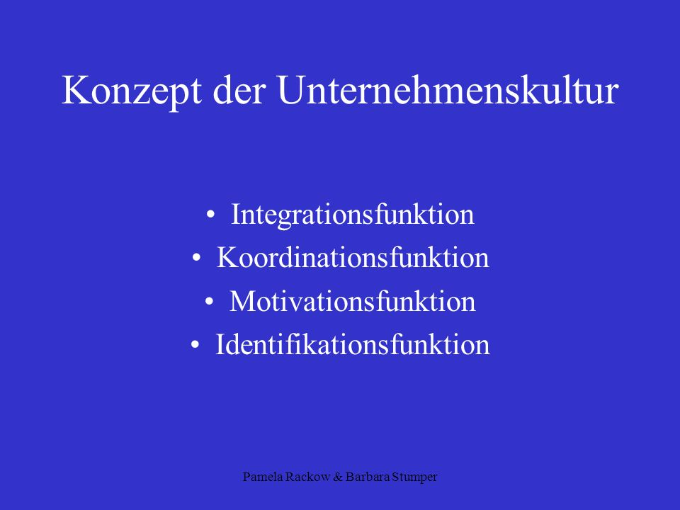 Pamela Rackow & Barbara Stumper Konzept der Unternehmenskultur Integrationsfunktion Koordinationsfunktion Motivationsfunktion Identifikationsfunktion
