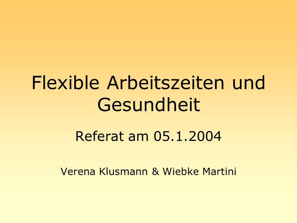 Flexible Arbeitszeiten und Gesundheit Referat am 05.1.2004 Verena Klusmann & Wiebke Martini