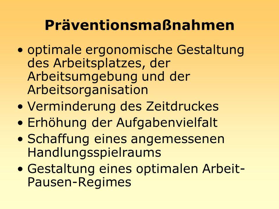 Präventionsmaßnahmen optimale ergonomische Gestaltung des Arbeitsplatzes, der Arbeitsumgebung und der Arbeitsorganisation Verminderung des Zeitdruckes