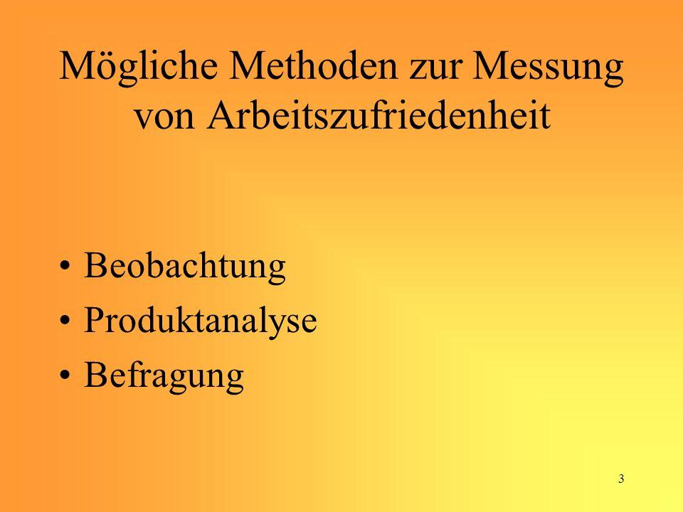 3 Mögliche Methoden zur Messung von Arbeitszufriedenheit Beobachtung Produktanalyse Befragung