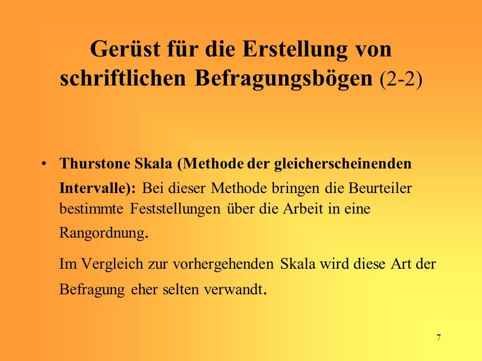 7 Gerüst für die Erstellung von schriftlichen Befragungsbögen (2-2) Thurstone Skala (Methode der gleicherscheinenden Intervalle): Bei dieser Methode bringen die Beurteiler bestimmte Feststellungen über die Arbeit in eine Rangordnung.