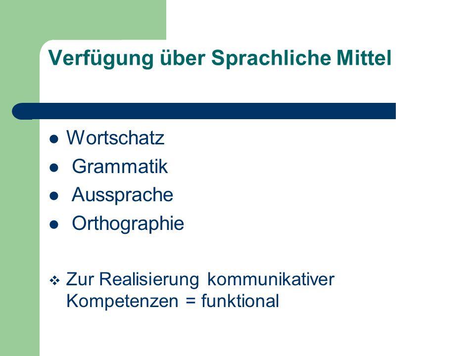 Verfügung über Sprachliche Mittel Wortschatz Grammatik Aussprache Orthographie Zur Realisierung kommunikativer Kompetenzen = funktional