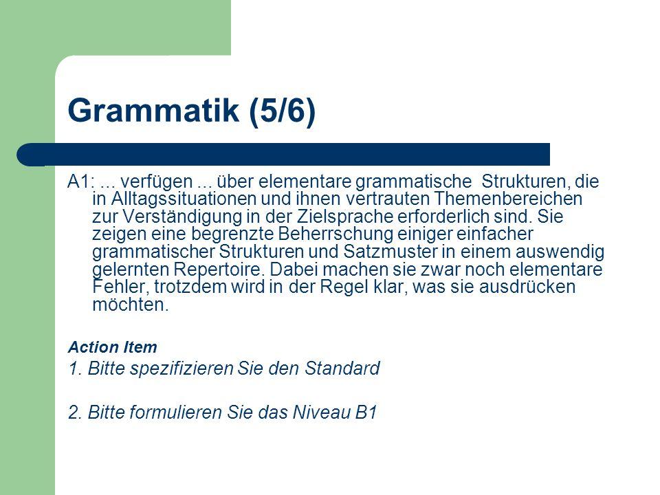 Grammatik (5/6) A1:... verfügen... über elementare grammatische Strukturen, die in Alltagssituationen und ihnen vertrauten Themenbereichen zur Verstän