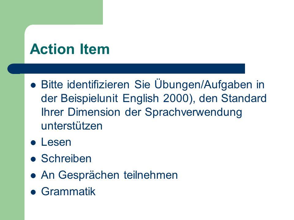 Action Item Bitte identifizieren Sie Übungen/Aufgaben in der Beispielunit English 2000), den Standard Ihrer Dimension der Sprachverwendung unterstütze