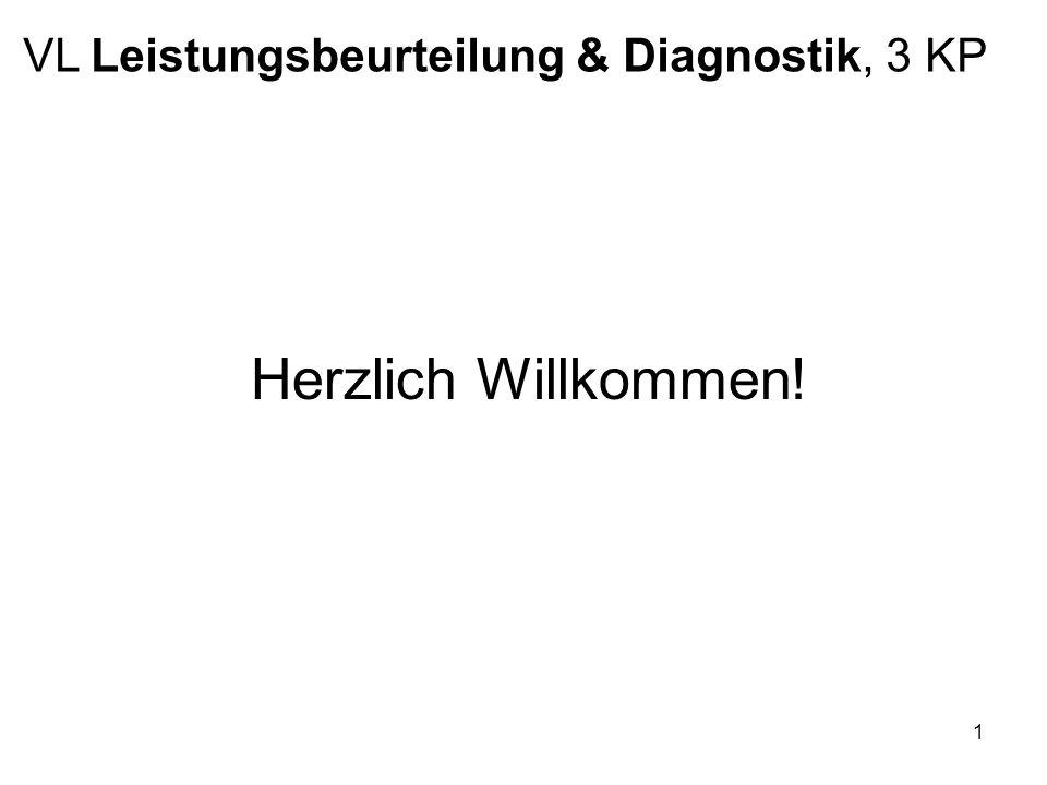 1 VL Leistungsbeurteilung & Diagnostik, 3 KP Herzlich Willkommen!