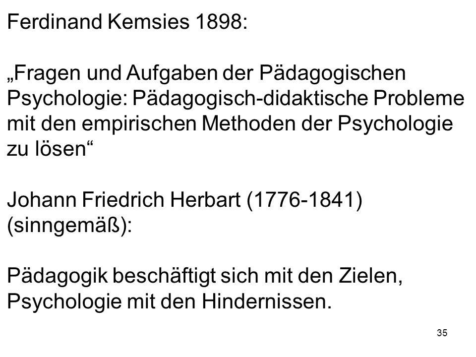 35 Ferdinand Kemsies 1898: Fragen und Aufgaben der Pädagogischen Psychologie: Pädagogisch-didaktische Probleme mit den empirischen Methoden der Psycho