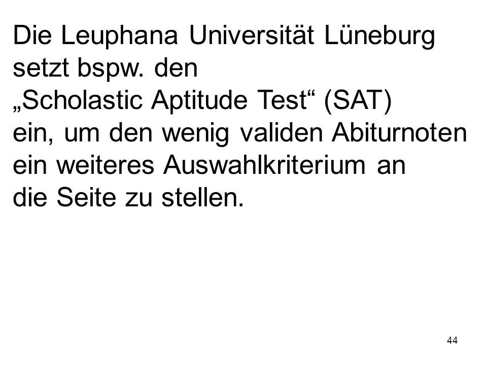 44 Die Leuphana Universität Lüneburg setzt bspw. den Scholastic Aptitude Test (SAT) ein, um den wenig validen Abiturnoten ein weiteres Auswahlkriteriu