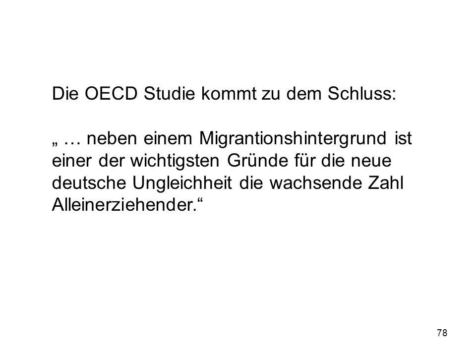 78 Die OECD Studie kommt zu dem Schluss: … neben einem Migrantionshintergrund ist einer der wichtigsten Gründe für die neue deutsche Ungleichheit die