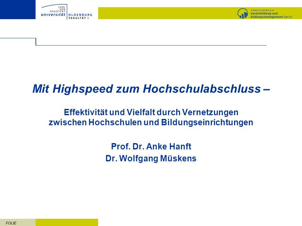 FOLIE Mit Highspeed zum Hochschulabschluss – Effektivität und Vielfalt durch Vernetzungen zwischen Hochschulen und Bildungseinrichtungen Prof. Dr. Ank