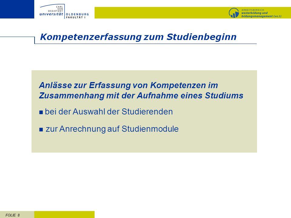 FOLIE 8 Kompetenzerfassung zum Studienbeginn Anlässe zur Erfassung von Kompetenzen im Zusammenhang mit der Aufnahme eines Studiums bei der Auswahl der