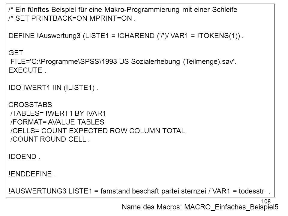 108 /* Ein fünftes Beispiel für eine Makro-Programmierung mit einer Schleife /* SET PRINTBACK=ON MPRINT=ON. DEFINE !Auswertung3 (LISTE1 = !CHAREND ('/