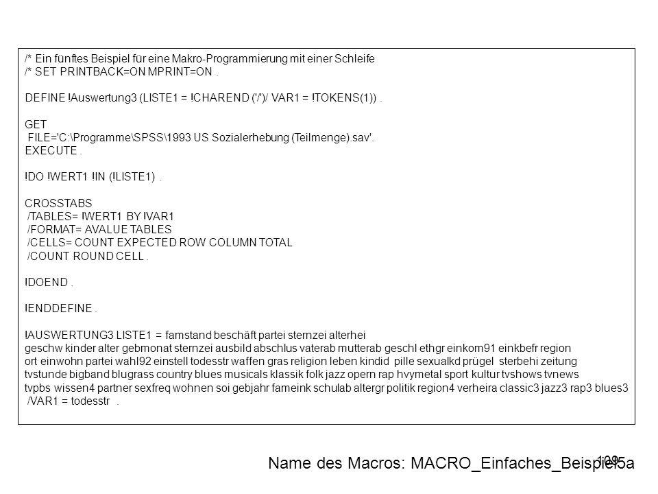 109 /* Ein fünftes Beispiel für eine Makro-Programmierung mit einer Schleife /* SET PRINTBACK=ON MPRINT=ON. DEFINE !Auswertung3 (LISTE1 = !CHAREND ('/