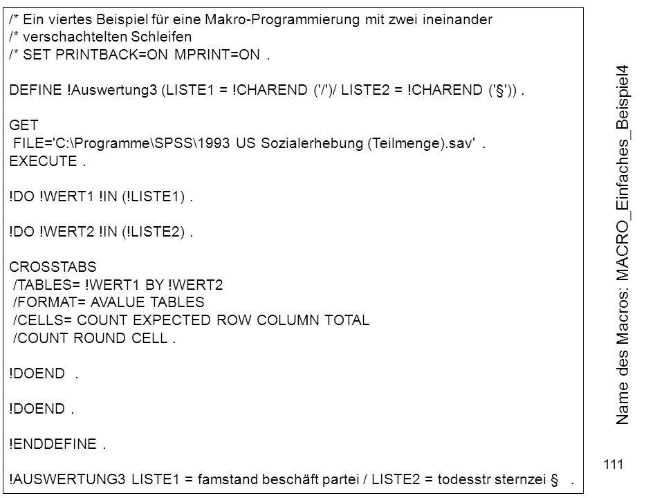 111 /* Ein viertes Beispiel für eine Makro-Programmierung mit zwei ineinander /* verschachtelten Schleifen /* SET PRINTBACK=ON MPRINT=ON. DEFINE !Ausw