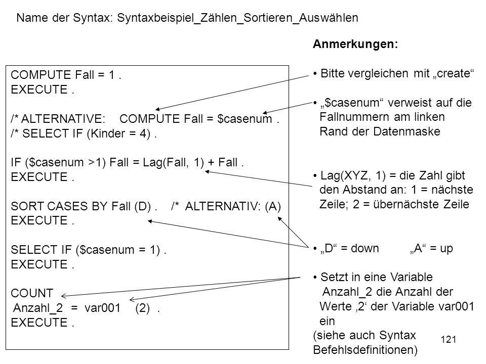 121 COMPUTE Fall = 1. EXECUTE. /* ALTERNATIVE: COMPUTE Fall = $casenum. /* SELECT IF (Kinder = 4). IF ($casenum >1) Fall = Lag(Fall, 1) + Fall. EXECUT