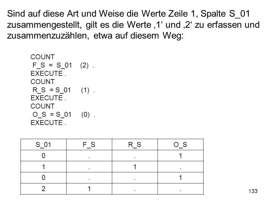 133 Sind auf diese Art und Weise die Werte Zeile 1, Spalte S_01 zusammengestellt, gilt es die Werte 1 und 2 zu erfassen und zusammenzuzählen, etwa auf