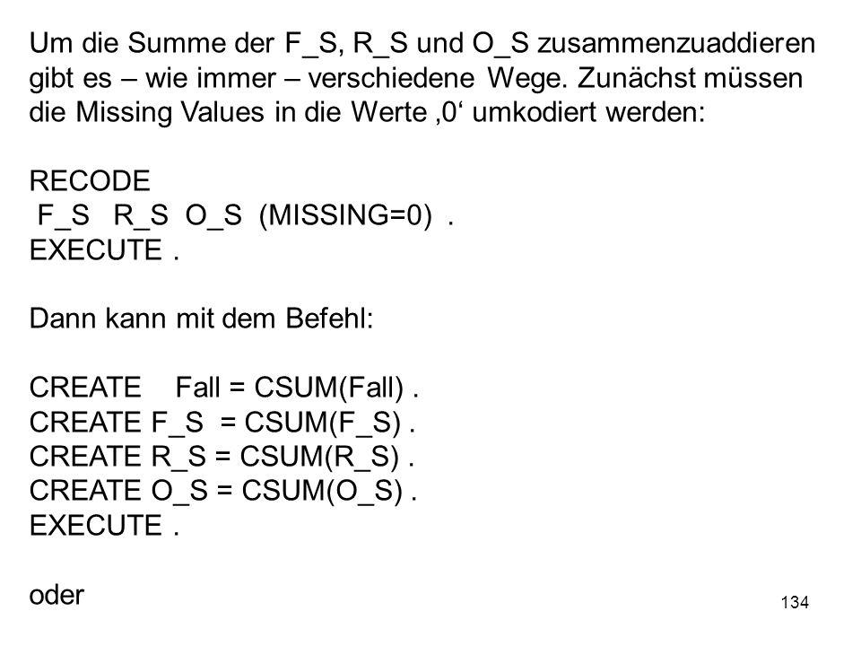 134 Um die Summe der F_S, R_S und O_S zusammenzuaddieren gibt es – wie immer – verschiedene Wege. Zunächst müssen die Missing Values in die Werte 0 um