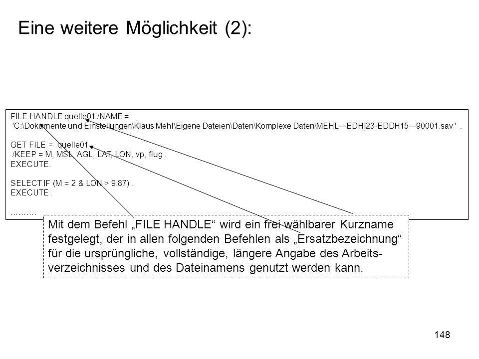 148 Eine weitere Möglichkeit (2): FILE HANDLE quelle01 /NAME = 'C:\Dokumente und Einstellungen\Klaus Mehl\Eigene Dateien\Daten\Komplexe Daten\MEHL---E
