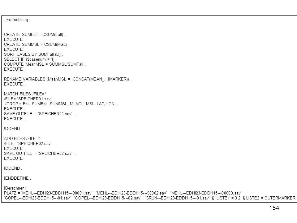 154 - Fortsetzung - CREATE SUMFall = CSUM(Fall). EXECUTE. CREATE SUMMSL = CSUM(MSL). EXECUTE. SORT CASES BY SUMFall (D). SELECT IF ($casenum = 1). COM
