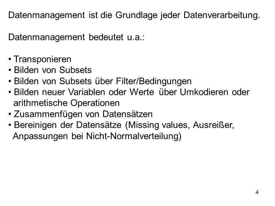 4 Datenmanagement ist die Grundlage jeder Datenverarbeitung. Datenmanagement bedeutet u.a.: Transponieren Bilden von Subsets Bilden von Subsets über F