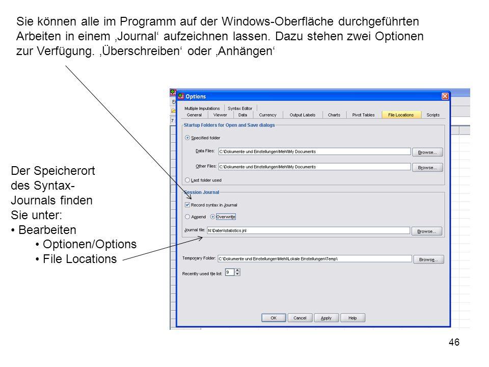 46 Der Speicherort des Syntax- Journals finden Sie unter: Bearbeiten Optionen/Options File Locations Sie können alle im Programm auf der Windows-Oberf