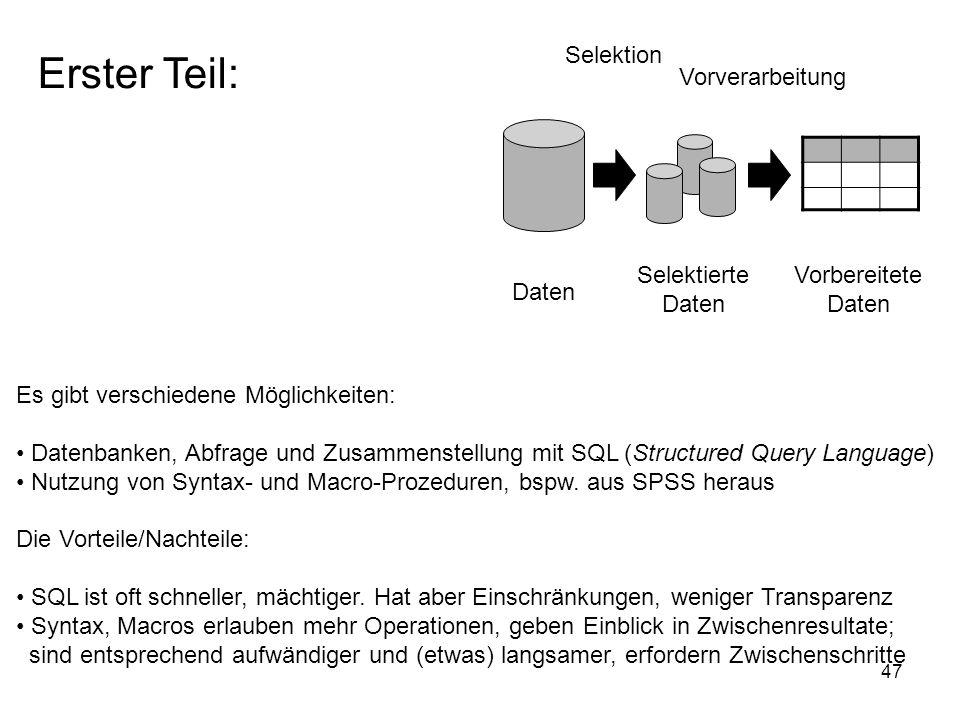 47 Daten Selektierte Daten Selektion Vorverarbeitung Vorbereitete Daten Erster Teil: Es gibt verschiedene Möglichkeiten: Datenbanken, Abfrage und Zusa